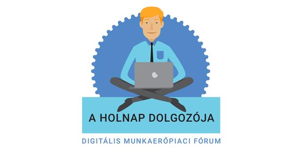 A Holnap Dolgozója - Digitális Munkaerőpiaci Fórum