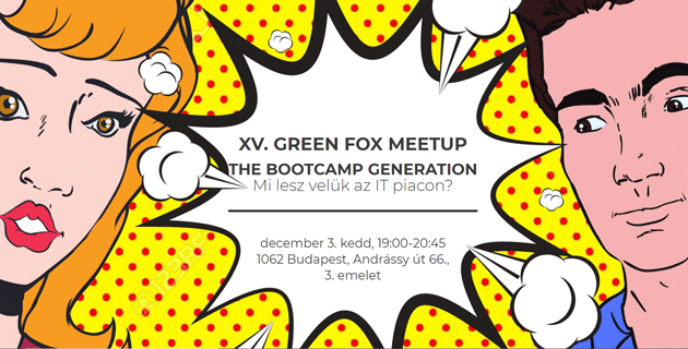 XV. GREEN FOX MEETUP - THE BOOTCAMP GENERATION