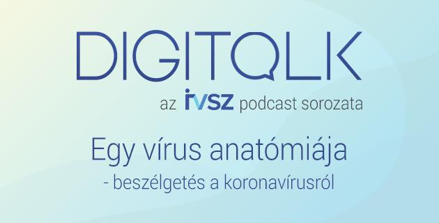 IVSZ DIGITALK Podcast: egy vírus anatómiája