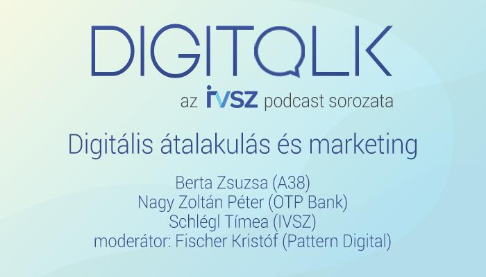 IVSZ DIGITALK Podcast: Digitális átalakulás és marketing