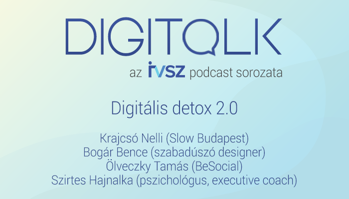 IVSZ DIGITALK Podcast: Digitális detox 2.0
