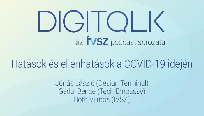 IVSZ DIGITALK PODCAST: Hatások és ellenhatások a COVID-19 idején