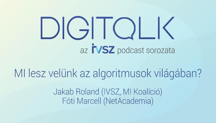 IVSZ DIGITALK Podcast: MI lesz velünk az algoritmusok világában?