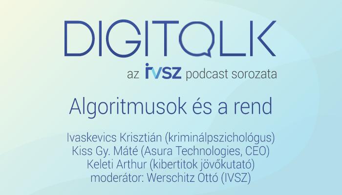 IVSZ DIGITALK Podcast: Algoritmusok és a rend