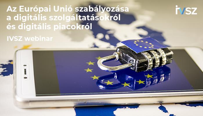 IVSZ Webinar: Az EU szabályozása a digitális szolgáltatásokról és piacokról