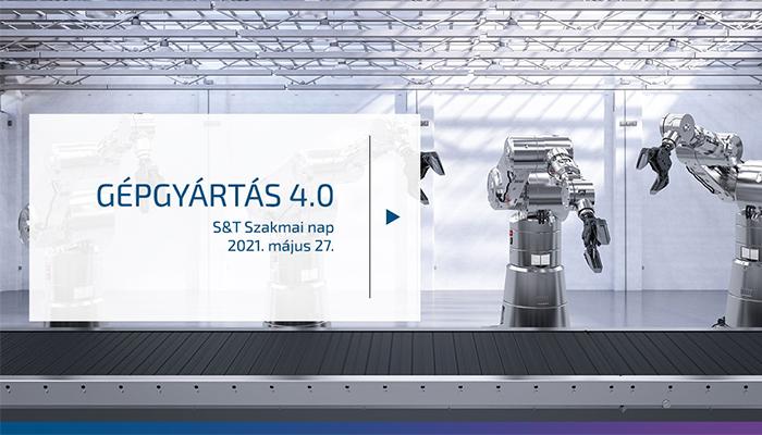 Gépgyártás 4.0 S&T Szakmai Nap 2021